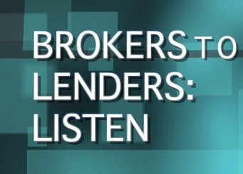 Brokers to Lenders: Listen